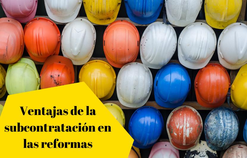 Ventajas de la subcontratación en las reformas